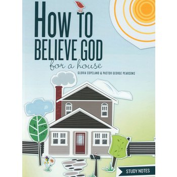 How to Believe God for a House Study Notes, by George Pearsons and Gloria Copeland