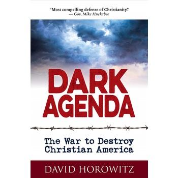 Dark Agenda: The War to Destroy Christian America, by David Horowitz, Hardcover