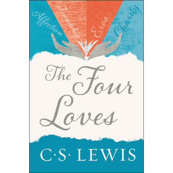The Four Loves, by C. S. Lewis