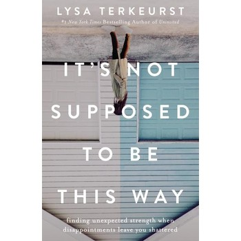 It's Not Supposed To Be This Way, by Lysa TerKeurst, Hardcover