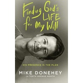 Finding Gods Life for My Will: His Presence Is The Plan, by Mike Donehey, Paperback