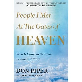 People I Met at the Gates of Heaven, by Don Piper & Cecil Murphey, Hardcover
