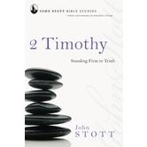 2 Timothy: Standing Firm in Truth, John Stott Study Series, by John Stott, Paperback