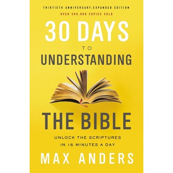 30 Days to Understanding the Bible, by Max Anders