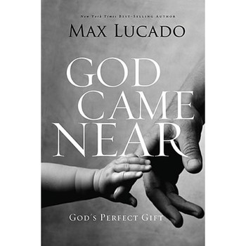 God Came Near: God's Perfect Gift, by Max Lucado