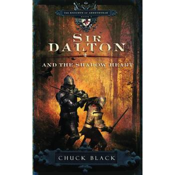 Sir Dalton and the Shadow Heart, Knights of Arrethtrae Series, Book 3, by Chuck Black, Paperback