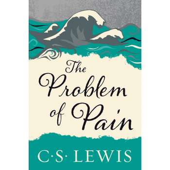 The Problem of Pain, by C. S. Lewis