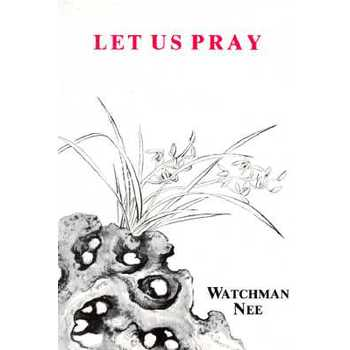 Let Us Pray, by Watchman Nee