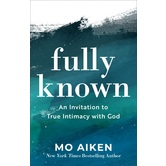 Pre-buy, Fully Known: An Invitation to True Intimacy with God, by Mo Aiken, Paperback