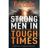 Strong Men In Tough Times, by Ed Cole, Paperback