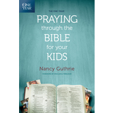 The One Year Praying through the Bible for Your Kids, by Nancy Guthrie