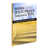 When Jesus Prays with You: Release the Infinite Power of Heaven in Your Life, by Charles Capps