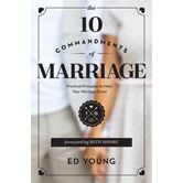 The 10 Commandments of Marriage: Practical Principles to Make Your Marriage Great, by Ed Young