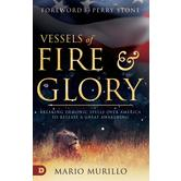 Vessels of Fire and Glory, by Mario Murillo, Paperback