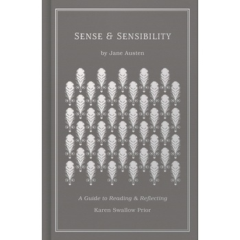 Sense and Sensibility: A Guide to Reading & Reflecting, by Karen Swallow Prior & Jane Austin