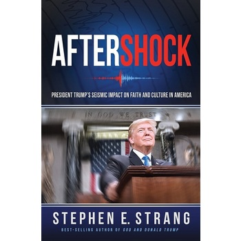 Aftershock: The President's Seismic Impact on Faith and Culture in America, by Stephen E. Strang