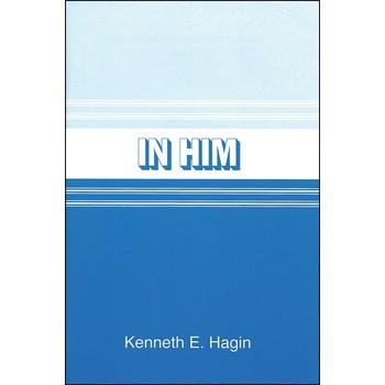In Him, by Kenneth E. Hagin