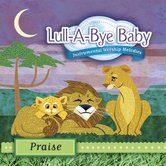 Lull-A-Bye Baby: Praise, by Various Artists, CD