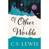 Of Other Worlds: Essays and Stories, by C. S. Lewis, Paperback