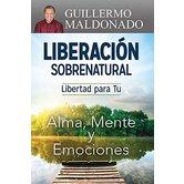 Liberacion Sobrenatural: Libertad para tu Alma, Mente y Emociones, by Guillermo Maldonado