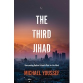 The Third Jihad: Overcoming Radical Islams Plan for the West, by Michael Youssef