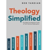 Theology Simplified: The 8 Foundational Truths of Your Glorious Redemption, by Bob Yandian