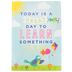 Renewing Minds, Today Is A Great Day To Learn Motivational Poster, 13.25 x 19 Inches, 1 Piece