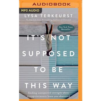 It's Not Supposed To Be This Way, by Lysa TerKeurst, MP3 Audiobook