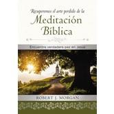 Recuperemos el Arte Perdido de la Meditacion Biblica, by Robert J. Morgan, Hardcover