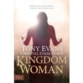 Kingdom Woman: Embracing Your Purpose, Power, & Possibilities, by Tony Evans & Chrystal Evans Hurst