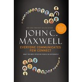 Everyone Communicates, Few Connect: What The Most Effective People Do Differently, by John C. Maxwell