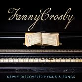 Fanny Crosby: Newly Discovered Hymns & Songs, by Various Artists, CD