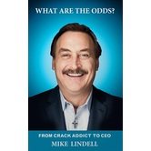 What Are The Odds: From Crack Addict to CEO, by Mike Lindell, Paperback