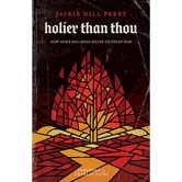 Holier Than Thou: How Gods Holiness Helps Us Trust Him, by Jackie Hill Perry, Paperback