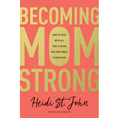 Becoming MomStrong, by Heidi St. John