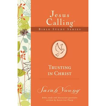 Trusting In Christ, Jesus Calling Bible Study Series, by Sarah Young and Karen Lee-Thorp
