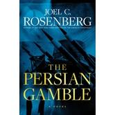 The Persian Gamble: A Novel, by Joel C. Rosenberg