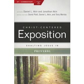 Exalting Jesus in Proverbs, Christ-Centered Exposition Commentary, by Daniel L. Akin & Jonathan Akin