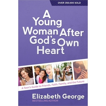 A Young Woman After God's Own Heart, Revised Edition, by Elizabeth George, Paperback