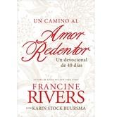 Un Camino al Amor Redentor: Un Devocional de 40 Dias, by Francine Rivers & Karin Buursma