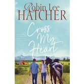 Cross My Heart: A Legacy of Faith Novel, by Robin Lee Hatcher, Paperback