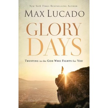 Glory Days: Trusting The God Who Fights For You, by Max Lucado, Paperback