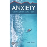 Anxiety: Calming the Fearful Heart, Hope For The Heart Series, by June Hunt, Paperback