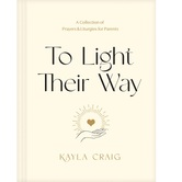 To Light Their Way: A Collection of Prayers and Liturgies for Parents, by Kayla Craig, Hardcover
