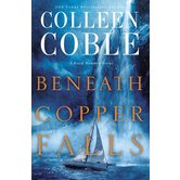 Beneath Copper Falls, Rock Harbor Series, Book 6, by Colleen Coble