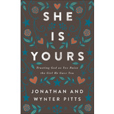 She Is Yours: Trusting God As You Raise the Girl He Gave You, by Wynter Pitts and Jonathan Pitts