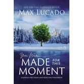 You Were Made for This Moment: Courage for Today & Hope for Tomorrow, by Max Lucado, Hardcover