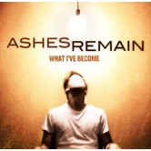 What I've Become, by Ashes Remain, CD