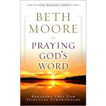 Praying God's Word: Breaking Free from Spiritual Strongholds, by Beth Moore