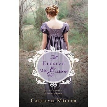 The Elusive Miss Ellison, Regency Brides: A Legacy of Grace, Book 1, by Carolyn Miller, Paperback